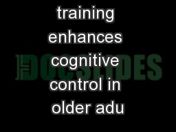 Video game training enhances cognitive control in older adu