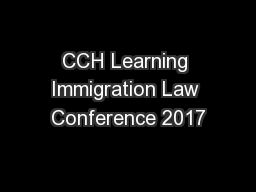 CCH Learning Immigration Law Conference 2017 PowerPoint PPT Presentation