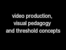 video production, visual pedagogy and threshold concepts PowerPoint PPT Presentation