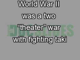 """World War II was a two """"theater"""" war with fighting taki"""