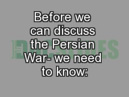 Before we can discuss the Persian War- we need to know: