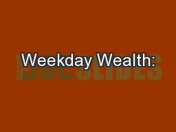 Weekday Wealth: