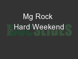 Mg Rock Hard Weekend