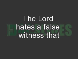 The Lord hates a false witness that