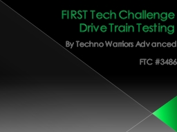 FIRST Tech Challenge         Drive Train Testing PowerPoint PPT Presentation