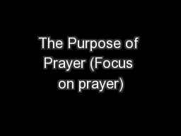 The Purpose of Prayer (Focus on prayer)