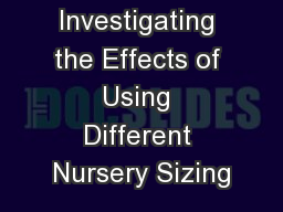 Investigating the Effects of Using Different Nursery Sizing