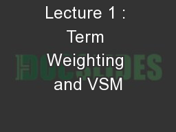 Lecture 1 : Term Weighting and VSM
