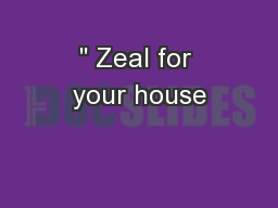 """ Zeal for your house"