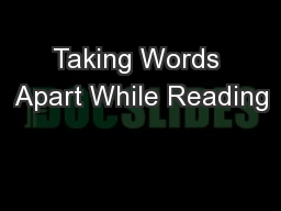 Taking Words Apart While Reading
