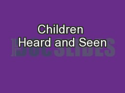 Children Heard and Seen PowerPoint PPT Presentation