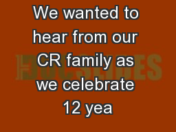 We wanted to hear from our CR family as we celebrate 12 yea