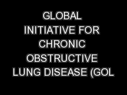 GLOBAL INITIATIVE FOR CHRONIC OBSTRUCTIVE LUNG DISEASE (GOL