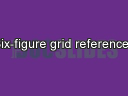 Six-figure grid references PowerPoint PPT Presentation