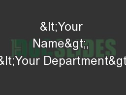 <Your Name>, <Your Department> PowerPoint PPT Presentation