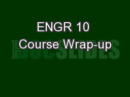 ENGR 10 Course Wrap-up