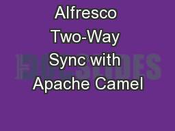 Alfresco Two-Way Sync with Apache Camel PowerPoint PPT Presentation