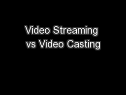Video Streaming vs Video Casting PowerPoint PPT Presentation