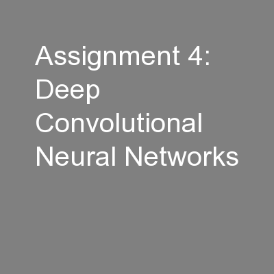 Assignment 4: Deep Convolutional Neural Networks PowerPoint PPT Presentation