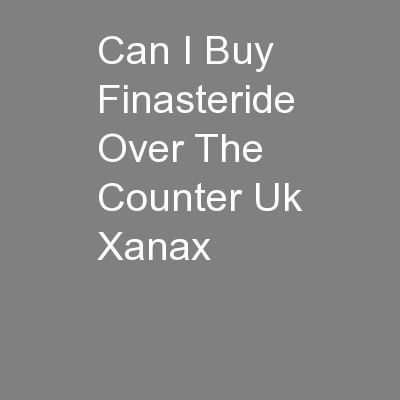 Can I Buy Finasteride Over The Counter Uk Xanax