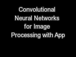 Convolutional Neural Networks for Image Processing with App PowerPoint PPT Presentation