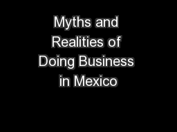 Myths and Realities of Doing Business in Mexico PowerPoint PPT Presentation