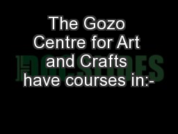 The Gozo Centre for Art and Crafts have courses in:- PowerPoint PPT Presentation