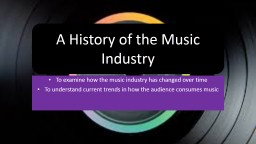 To examine how the music industry has changed over time PowerPoint PPT Presentation