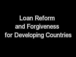 Loan Reform and Forgiveness for Developing Countries