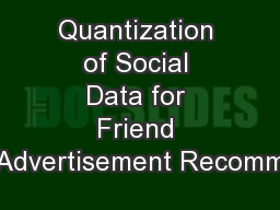 Quantization of Social Data for Friend Advertisement Recomm