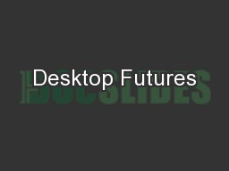 Desktop Futures