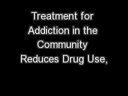 Treatment for Addiction in the Community Reduces Drug Use,