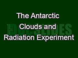 The Antarctic Clouds and Radiation Experiment
