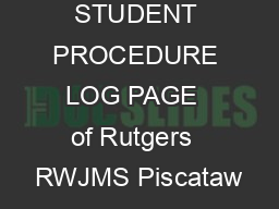 STUDENT PROCEDURE LOG PAGE  of Rutgers  RWJMS Piscataw PowerPoint PPT Presentation