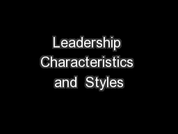Leadership Characteristics and  Styles