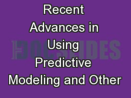 Recent Advances in Using Predictive Modeling and Other