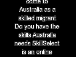 Skilled visas for Australia DIAC Do you want to come to Australia as a skilled migrant Do you have the skills Australia needs SkillSelect is an online service where skilled workers interested in migra PowerPoint PPT Presentation