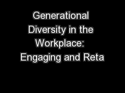 Generational Diversity in the Workplace:  Engaging and Reta