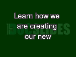 Learn how we are creating our new