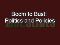 Boom to Bust: Politics and Policies