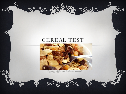 cereal Test PowerPoint PPT Presentation