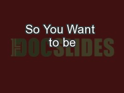 So You Want to be