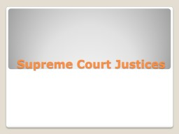 Supreme Court Justices PowerPoint PPT Presentation