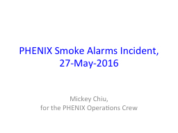 PHENIX Smoke Alarms Incident, 27-May-2016 PowerPoint PPT Presentation