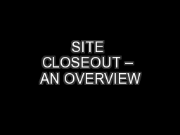 SITE CLOSEOUT – AN OVERVIEW PowerPoint PPT Presentation