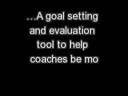 …A goal setting and evaluation tool to help coaches be mo