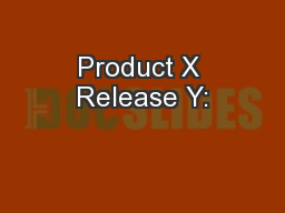 Product X Release Y: PowerPoint PPT Presentation