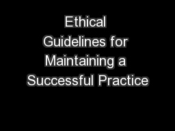 Ethical Guidelines for Maintaining a Successful Practice
