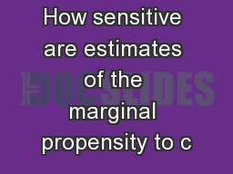 How sensitive are estimates of the marginal propensity to c