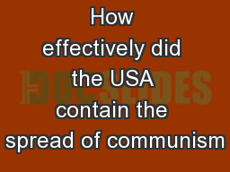 How effectively did the USA contain the spread of communism